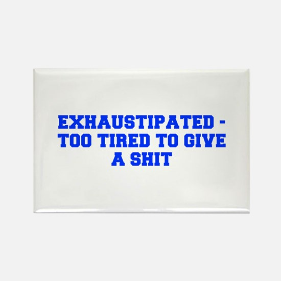 Exhaustipated too tired to give a shit-Fre blue Ma