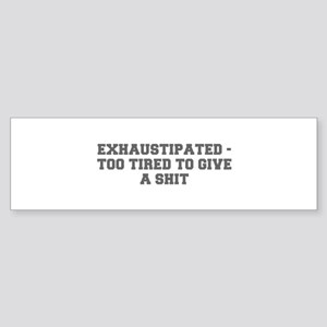EXHAUSTIPATED TOO TIRED TO GIVE A SHIT-Fre gray Bu