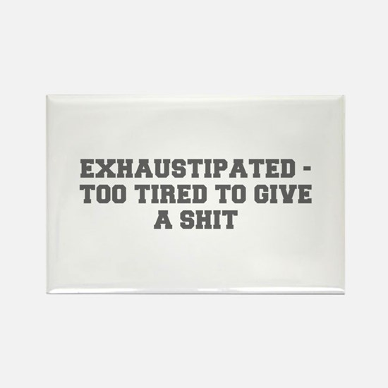EXHAUSTIPATED TOO TIRED TO GIVE A SHIT-Fre gray Ma