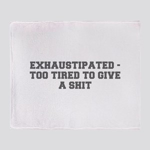 EXHAUSTIPATED TOO TIRED TO GIVE A SHIT-Fre gray Th