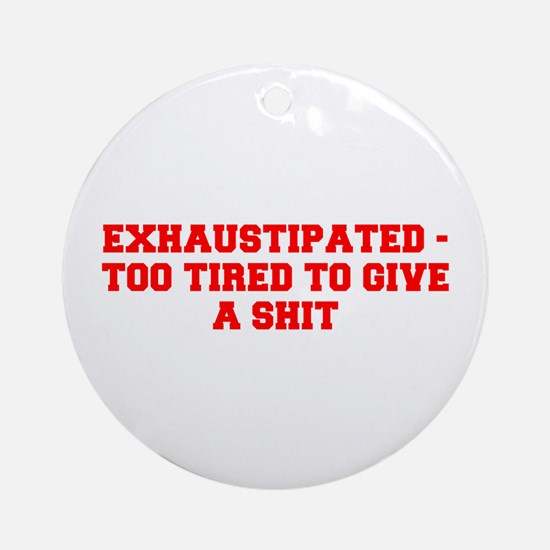 EXHAUSTIPATED TOO TIRED TO GIVE A SHIT-Fre red Orn