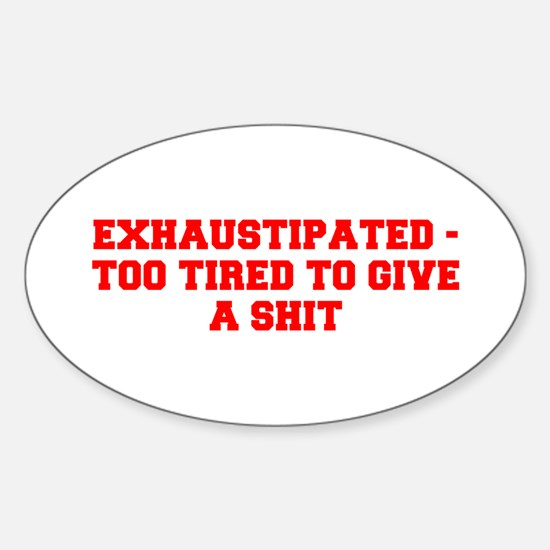 EXHAUSTIPATED TOO TIRED TO GIVE A SHIT-Fre red Sti