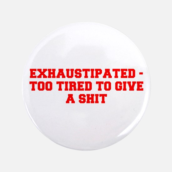 EXHAUSTIPATED TOO TIRED TO GIVE A SHIT-Fre red 3.5