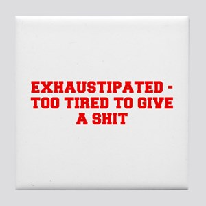 EXHAUSTIPATED TOO TIRED TO GIVE A SHIT-Fre red Til
