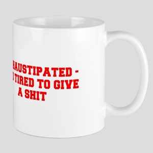 EXHAUSTIPATED TOO TIRED TO GIVE A SHIT-Fre red Mug