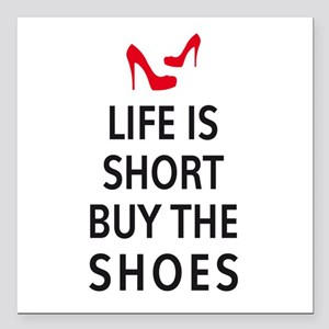 Life is short, buy the shoes Square Car Magnet 3""