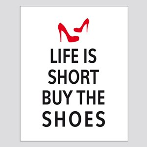 Life is short, buy the shoes Posters