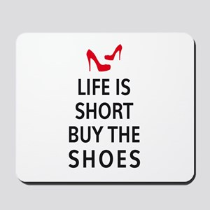 Life is short, buy the shoes Mousepad