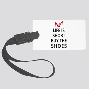 Life is short, buy the shoes Luggage Tag