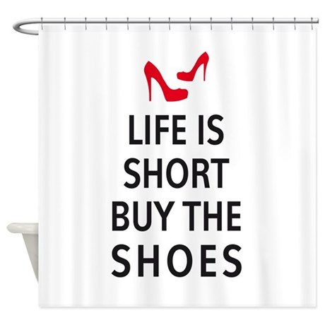 Life is short, buy the shoes Shower Curtain by Illustree