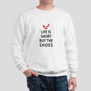 Life is short, buy the shoes Sweatshirt