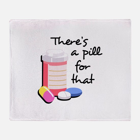 THERES A PILL FOR THAT Throw Blanket