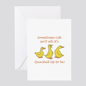LIFE ISNT QUACKED UP Greeting Cards