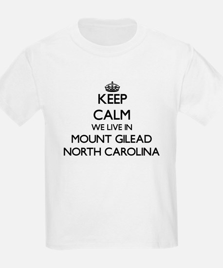 Keep calm we live in Mount Gilead North Ca T-Shirt
