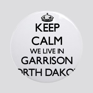Keep calm we live in Garrison Nor Ornament (Round)