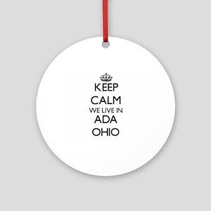 Keep calm we live in Ada Ohio Ornament (Round)