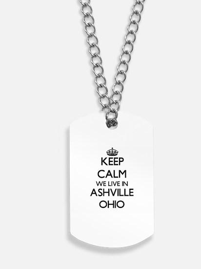 Keep calm we live in Ashville Ohio Dog Tags