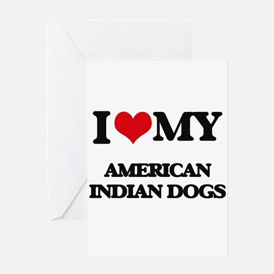 I love my American Indian Dogs Greeting Cards