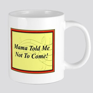 "Mama Told Me Not To Come"" Mugs"