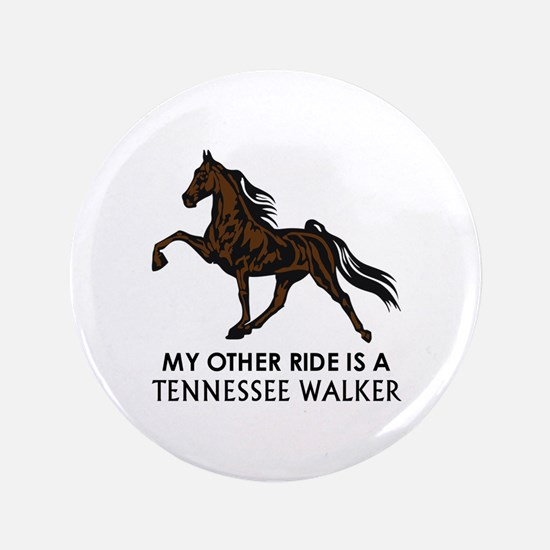 "Ride Is A Tennessee Walker 3.5"" Button"
