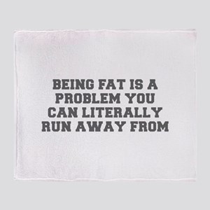 BEING FAT IS A PROBLEM YOU CAN LITERALLY RUN AWAY