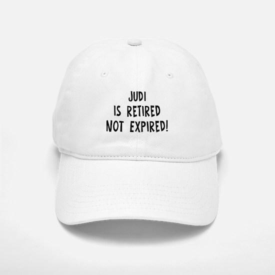 Judi: retired not expired Baseball Baseball Cap