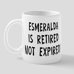 Esmeralda: retired not expire Mug