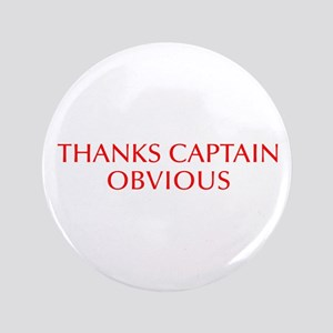 "Thanks Captain Obvious-Opt red 3.5"" Button"