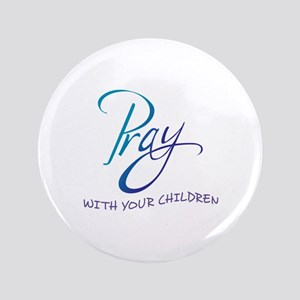 """PRAY WITH YOUR CHILDREN 3.5"""" Button"""