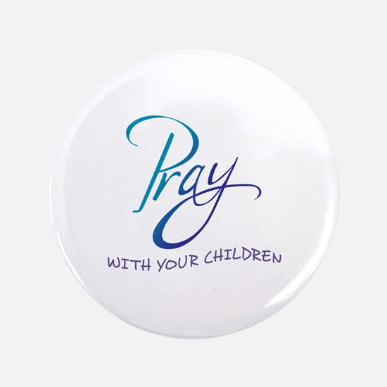"PRAY WITH YOUR CHILDREN 3.5"" Button"