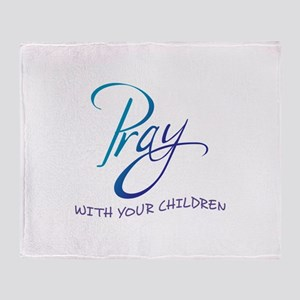 PRAY WITH YOUR CHILDREN Throw Blanket