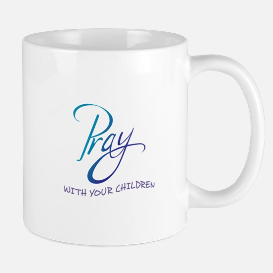 PRAY WITH YOUR CHILDREN Mugs