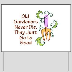 GARDENERS NEVER DIE Yard Sign