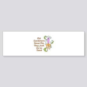 GARDENERS NEVER DIE Bumper Sticker