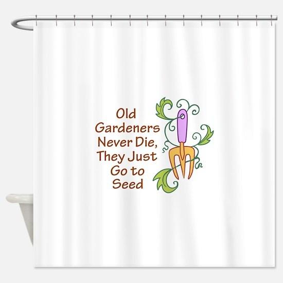 GARDENERS NEVER DIE Shower Curtain