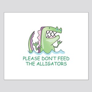 DONT FEED THE ALLIGATORS Posters