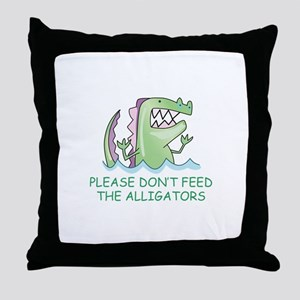 DONT FEED THE ALLIGATORS Throw Pillow