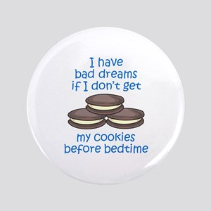 "COOKIES BEFORE BEDTIME 3.5"" Button"