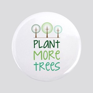 """Plant More Trees 3.5"""" Button"""