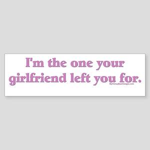 I'm the one your girlfriend l Bumper Sticker