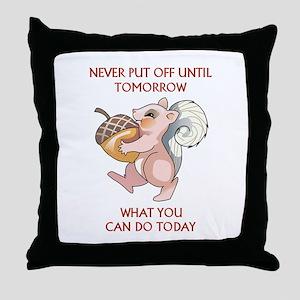 Never Put Off Throw Pillow
