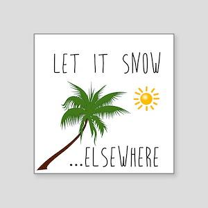 Let it Snow Elsewhere Sticker