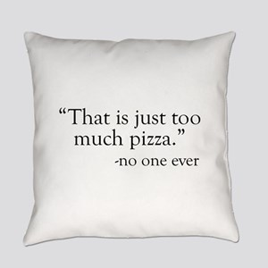 """""""That is just too much pizza."""" - no one ever Every"""