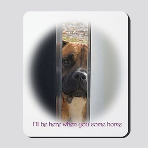 I'll be here when you come home Mousepad