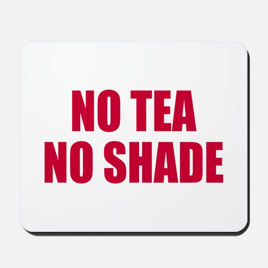 No tea no shade Mousepad