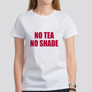 No tea no shade Women's T-Shirt