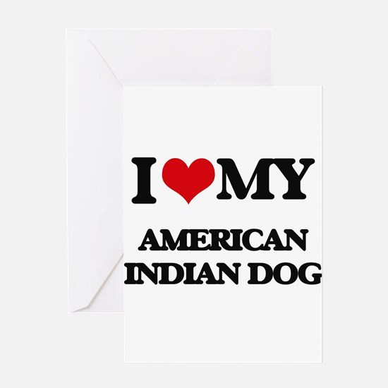 I love my American Indian Dog Greeting Cards