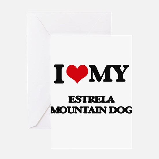 I love my Estrela Mountain Dog Greeting Cards