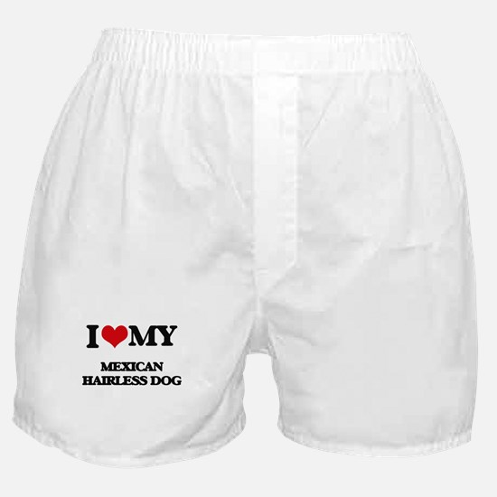 I love my Mexican Hairless Dog Boxer Shorts