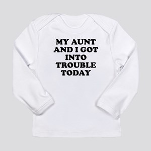 My Aunt And I Got Into Trouble Long Sleeve T-Shirt